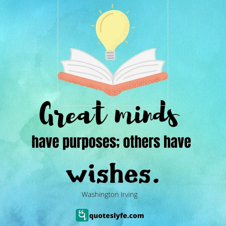 Great minds have purposes others have wishes.