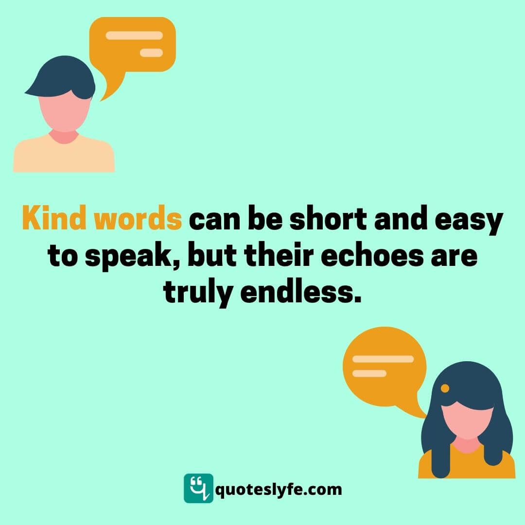 """Friendship Quotes: """"Kind words can be short and easy to speak but their echoes are truly endless."""""""