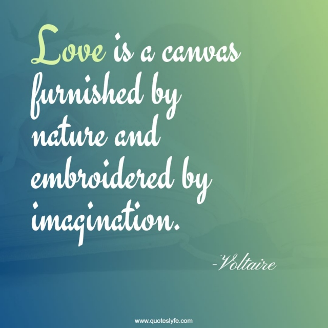 """Voltaire Quotes: """"Love is a canvas furnished by nature and embroidered by imagination."""""""