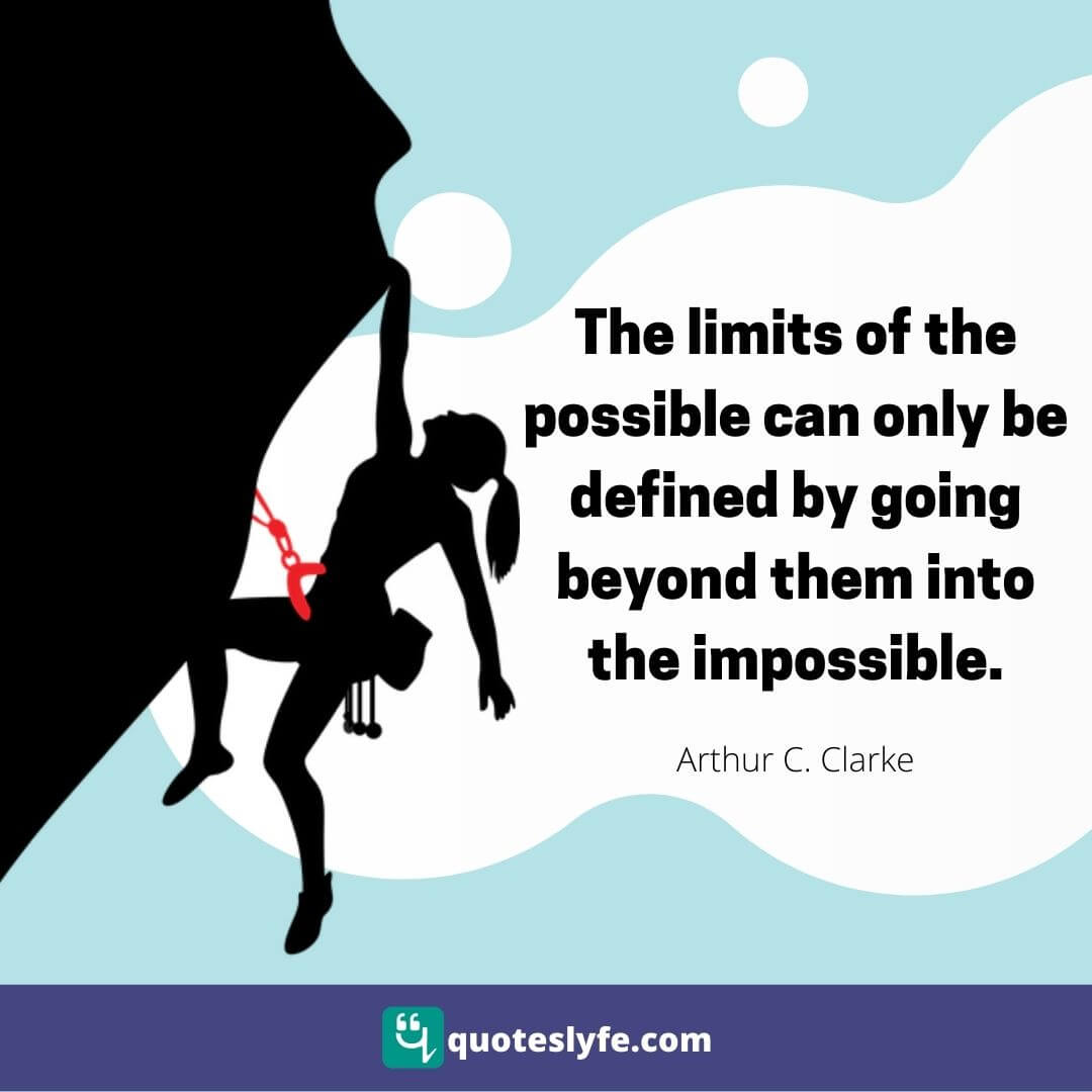 The limits of the possible can only be defined by going beyond them into the impossible.