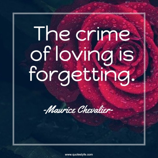 "Crime Quotes: ""The crime of loving is forgetting."""