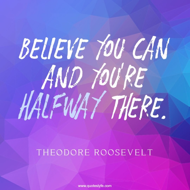 "Self Confidence Quotes: ""Believe you can and you're halfway there."""