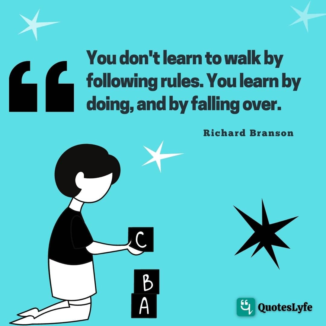 """Learn Quotes: """"You don't learn to walk by following rules. You learn by doing, and by falling over."""""""