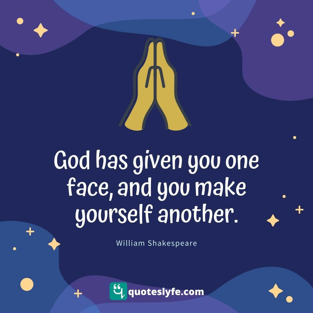 "William Shakespeare Quotes: ""God has given you one face, and you make yourself another."""
