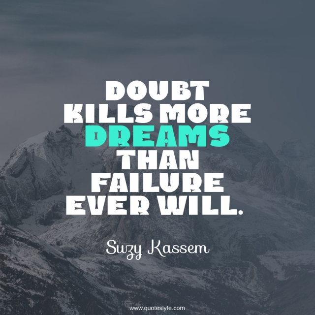 """When In Doubt Quotes: """"Doubt kills more dreams than failure ever will."""""""