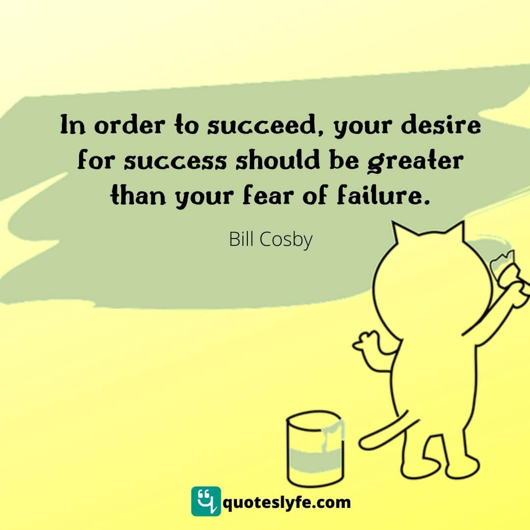 """Desire Quotes: """"In order to succeed, your desire for success should be greater than your fear of failure."""""""