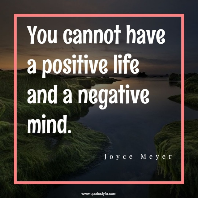 """Joyce Meyer Quotes: """"You cannot have a positive life and a negative mind."""""""