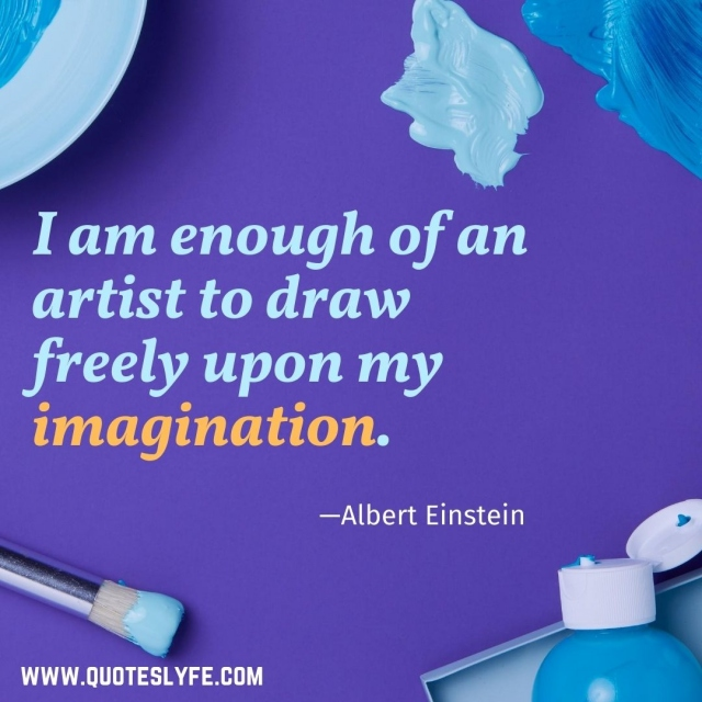 "Art Quotes: ""I am enough of an artist to draw freely upon my imagination."""