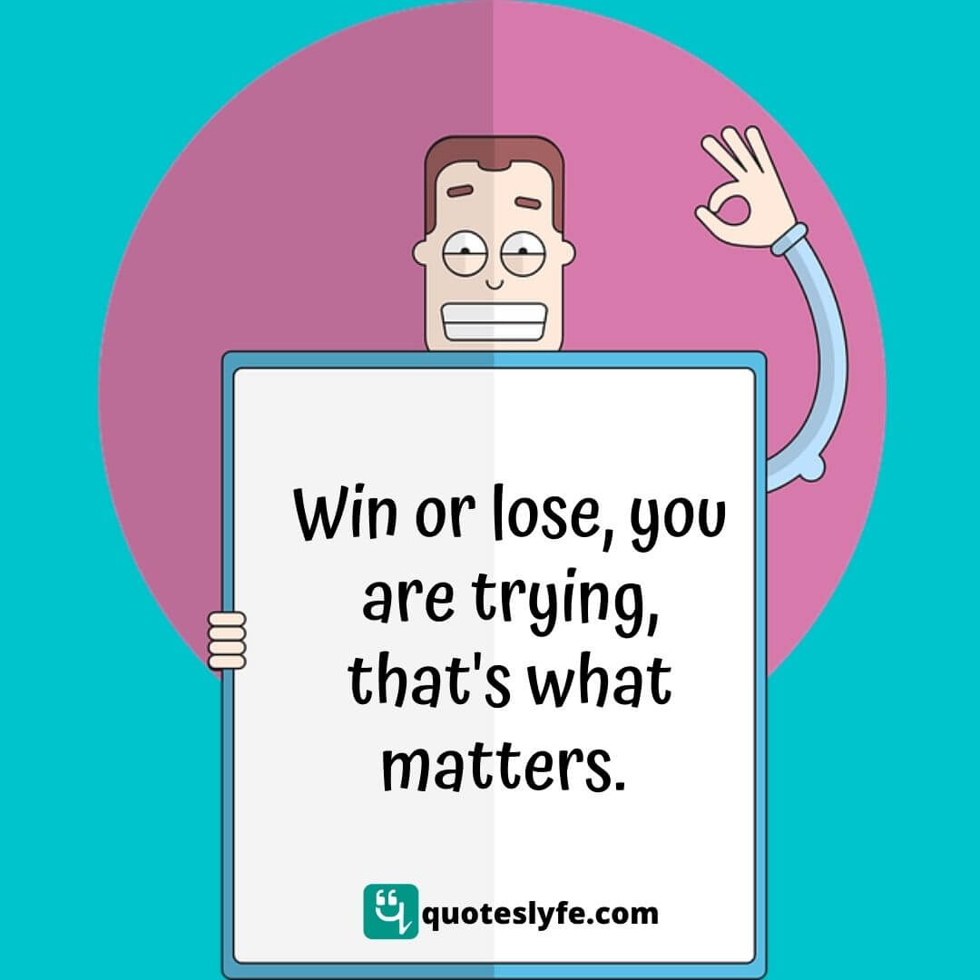"Avina Celeste Quotes: ""Win or lose, you are trying, that's what matters."""