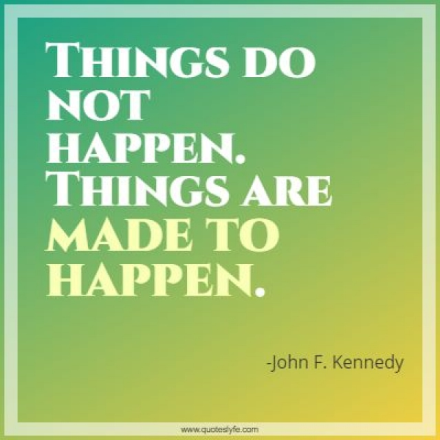 """John F. Kennedy Quotes: """"Things do not happen. Things are made to happen."""""""