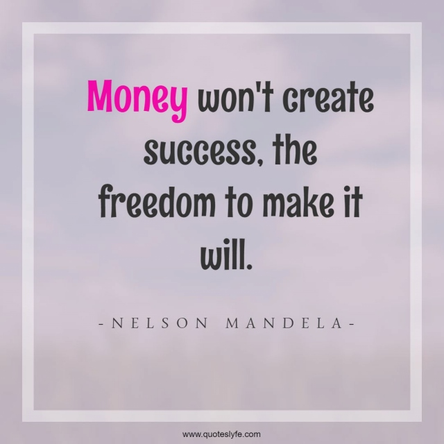 """Freedom Quotes: """"Money won't create success, the freedom to make it will."""""""