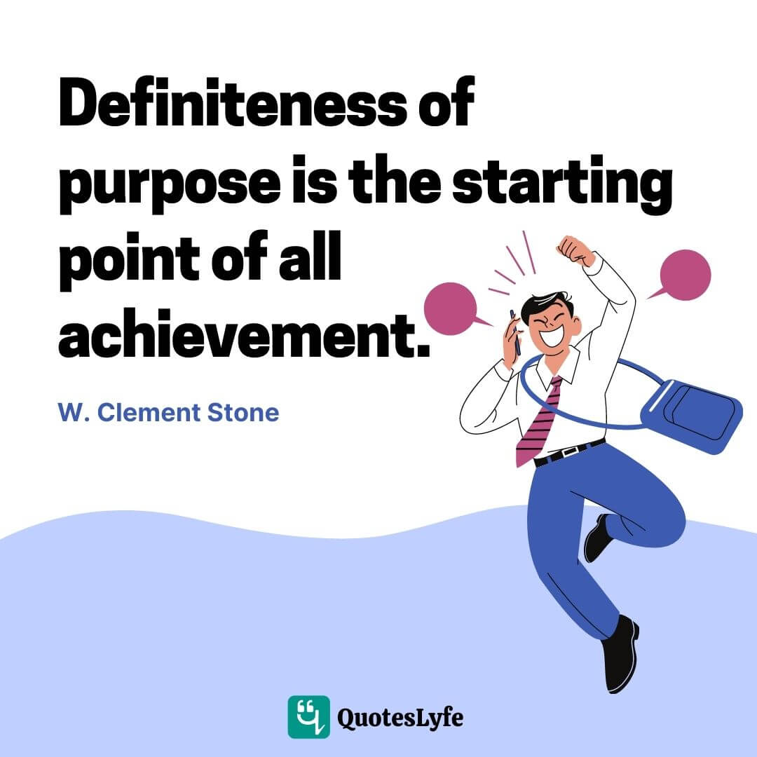 "W. Clement Stone Quotes: ""Definiteness of purpose is the starting point of all achievement."""