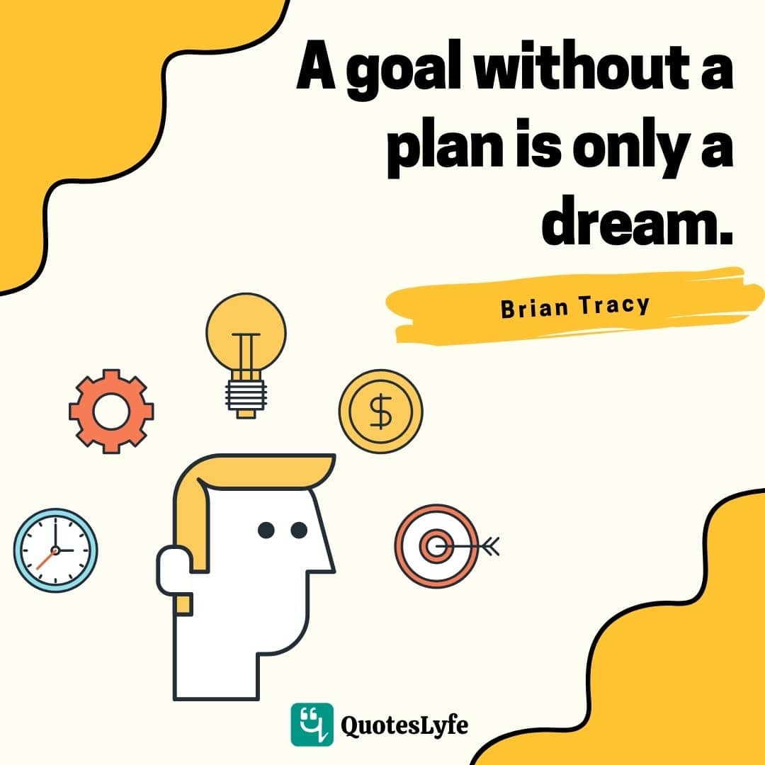 A goal without a plan is only a dream.