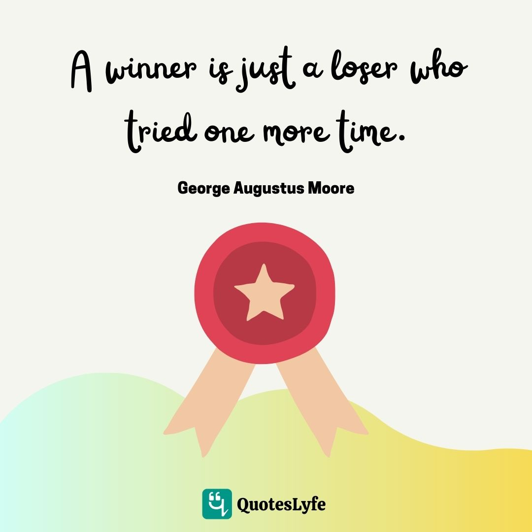 "Perseverance Quotes: ""A winner is just a loser who tried one more time."""