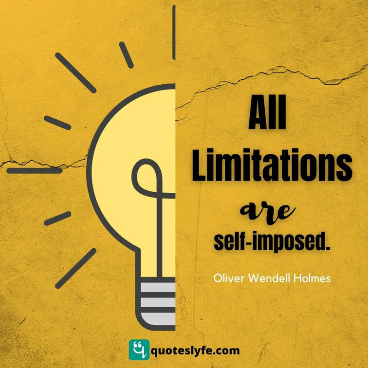 All limitations are self-imposed.