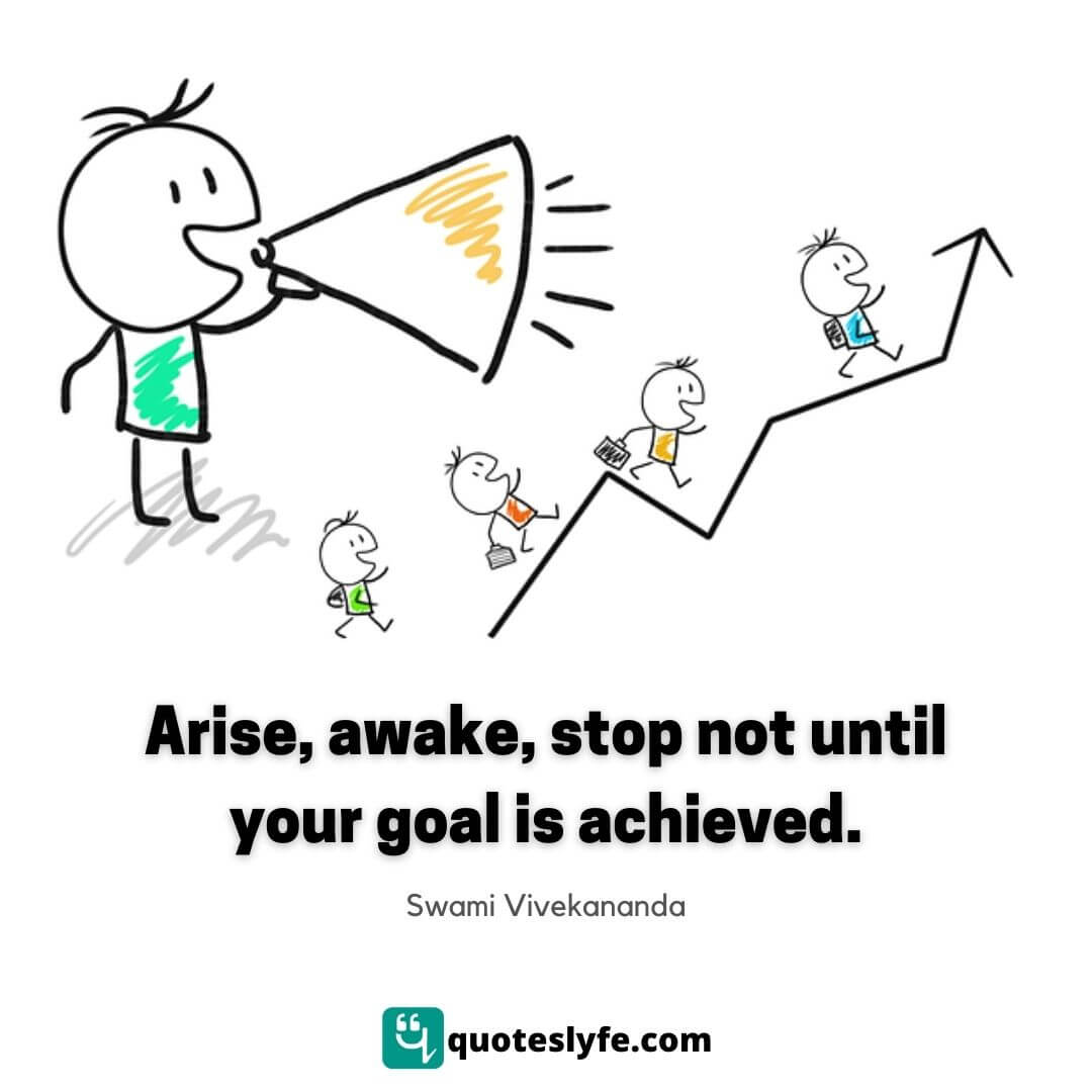 Arise, awake, stop not until your goal is achieved.