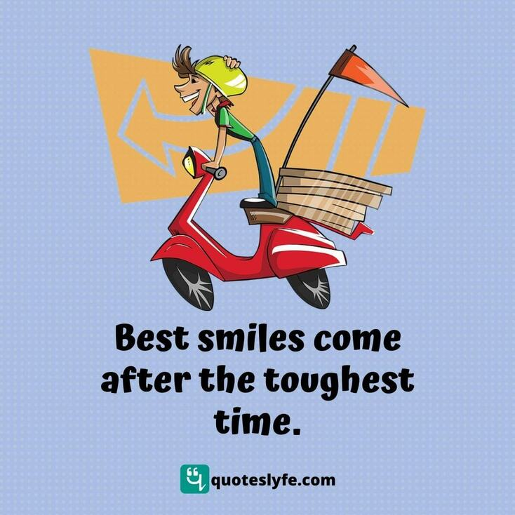 Best smiles come after the toughest time.