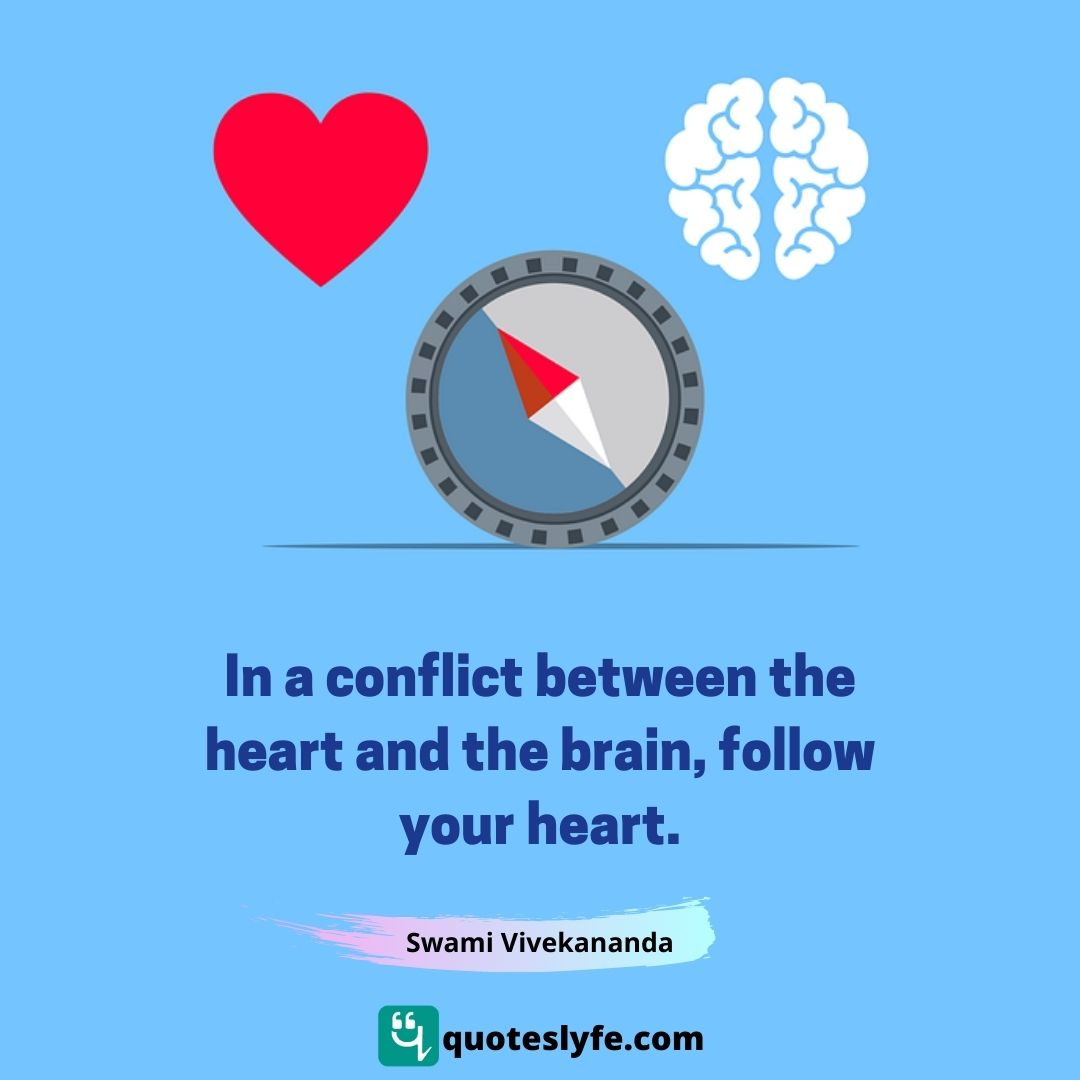 In a conflict between the heart and the brain, follow your heart.