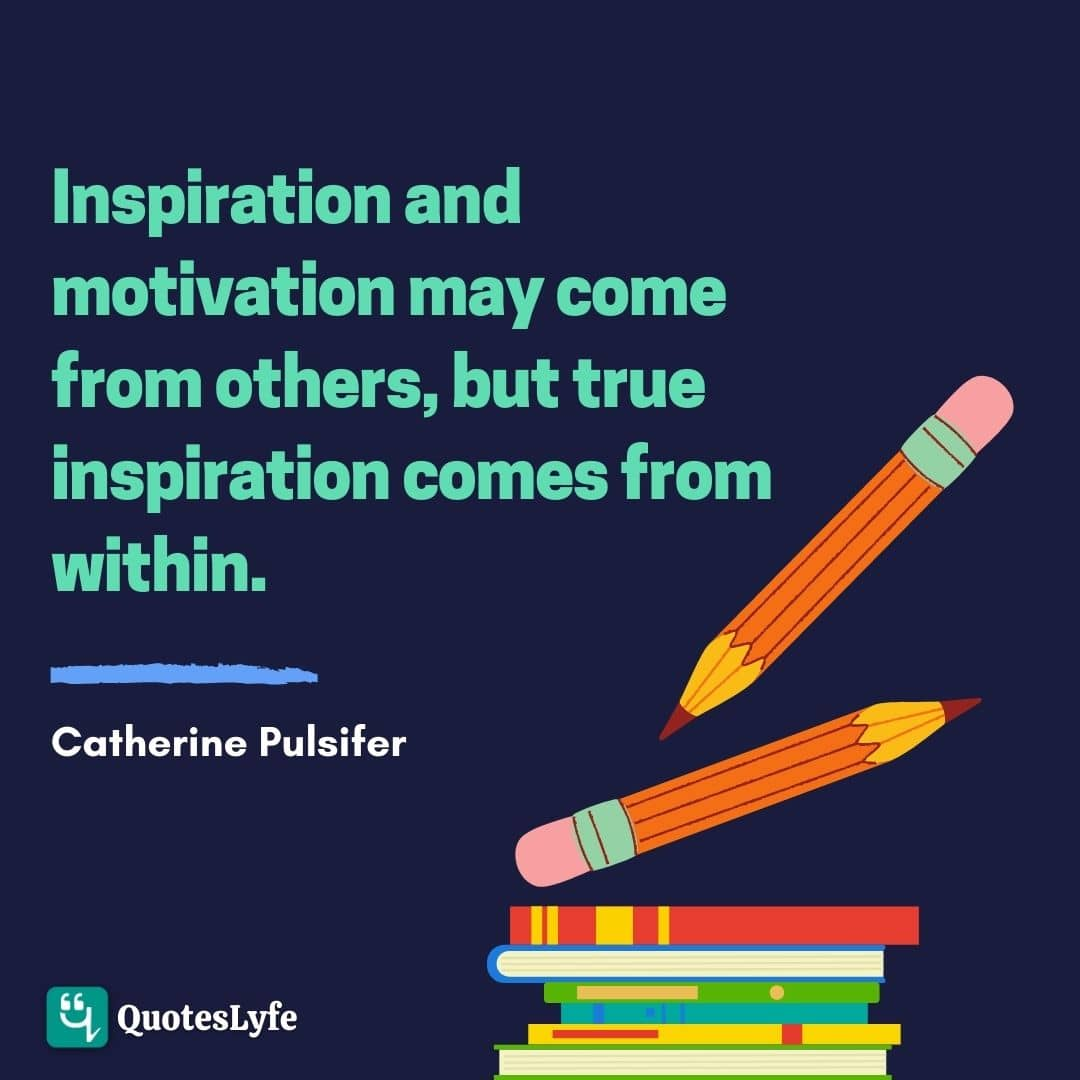 Inspiration and motivation may come from others, but true inspiration comes from within.
