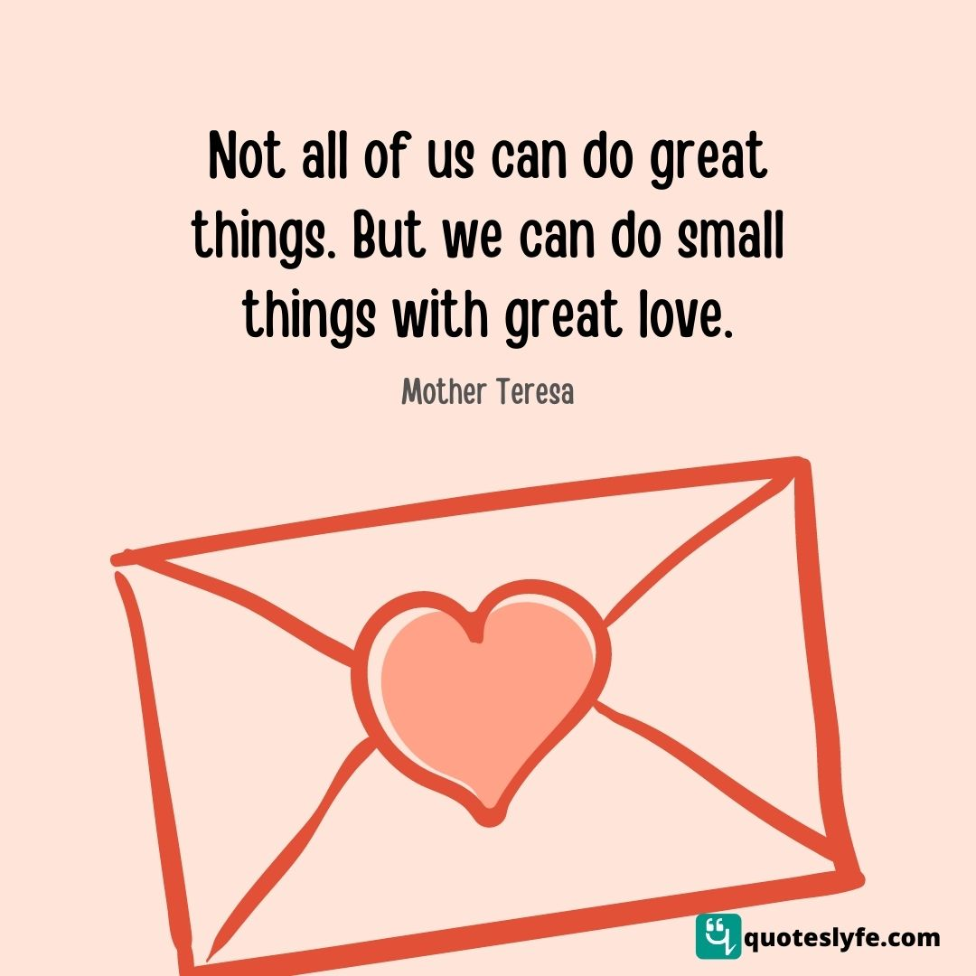 """Mother Teresa Quotes: """"Not all of us can do great things. But we can do small things with great love."""""""