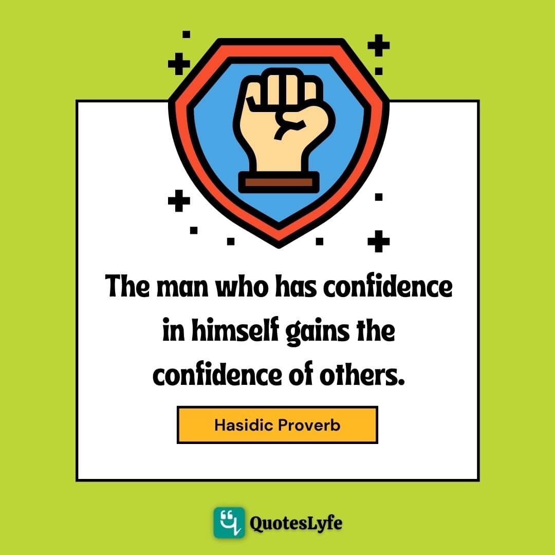 """Hasidic Proverb Quotes: """"The man who has confidence in himself gains the confidence of others."""""""
