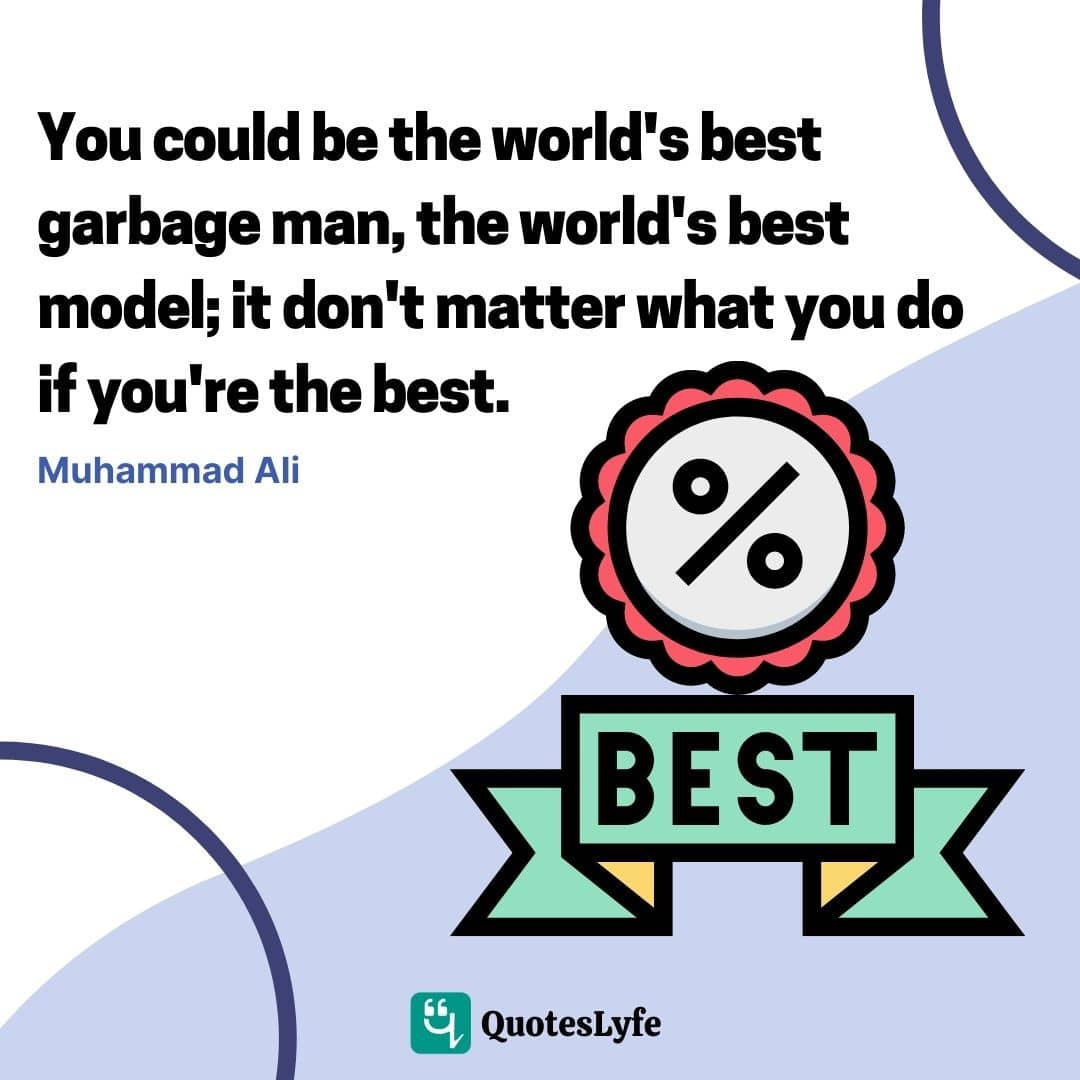"""Muhammad Ali Quotes: """"You could be the world's best garbage man, the world's best model; it don't matter what you do if you're the best."""""""