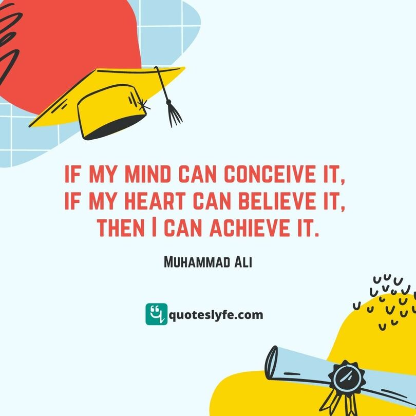"Achieve Quotes: ""If my mind can conceive it, if my heart can believe it, then I can achieve it."""