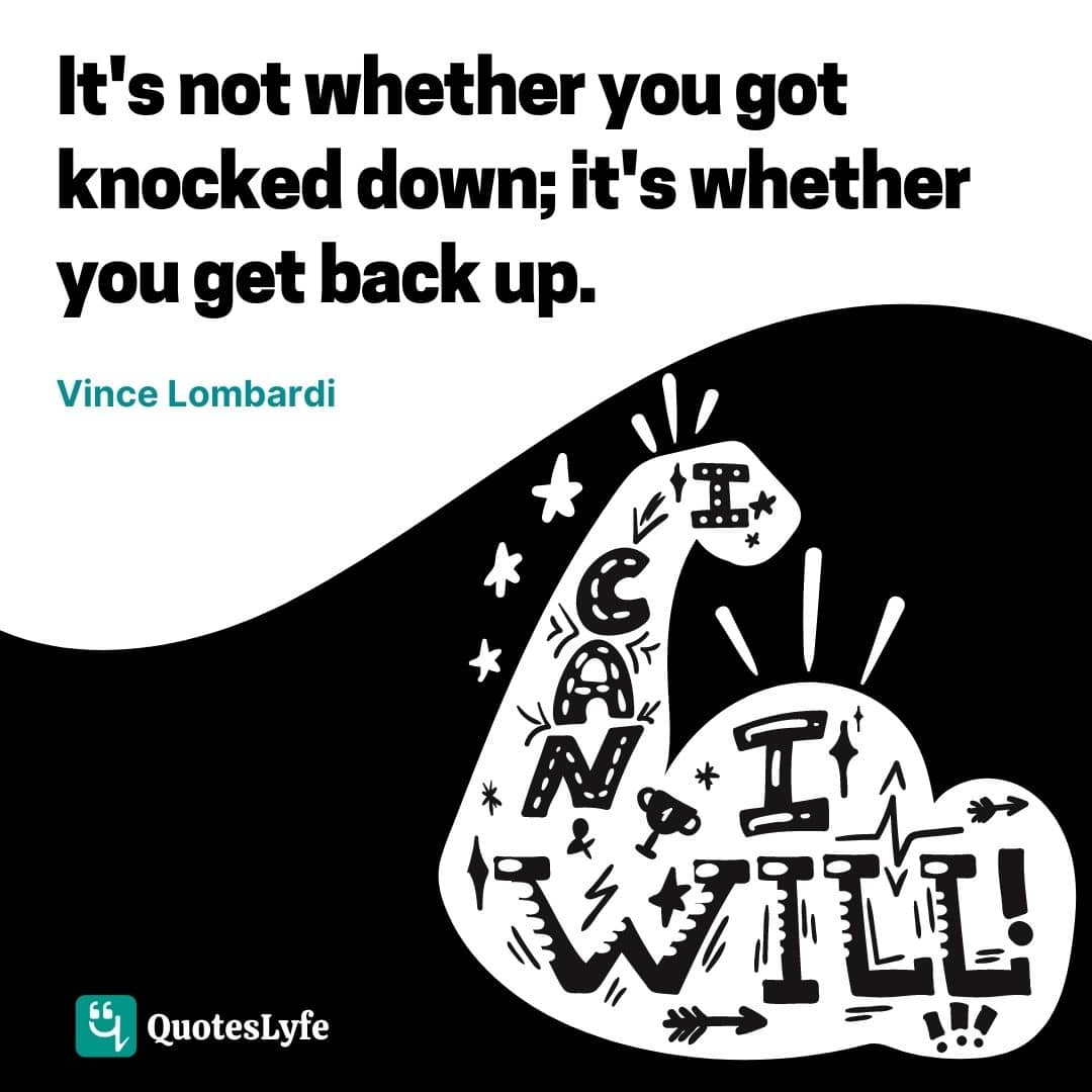 """Vince Lombardi Quotes: """"It's not whether you got knocked down; it's whether you get back up."""""""