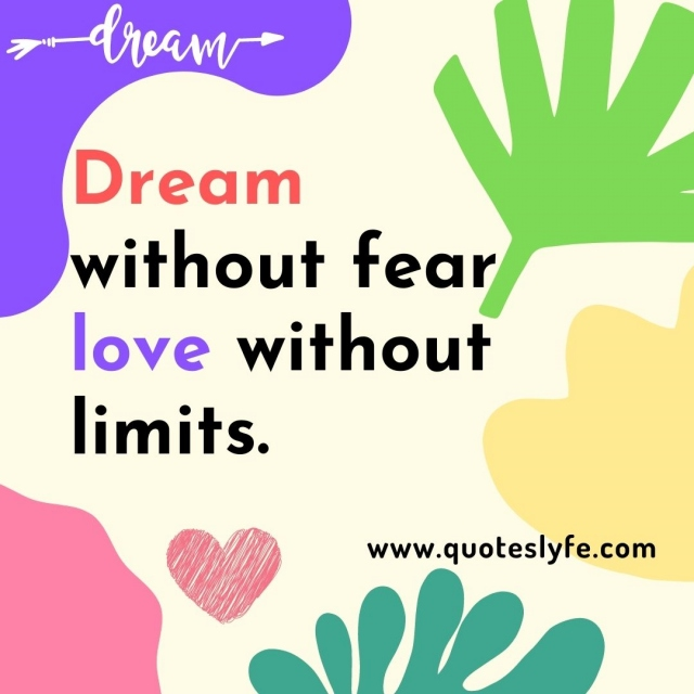 Dream without fear love without limits.
