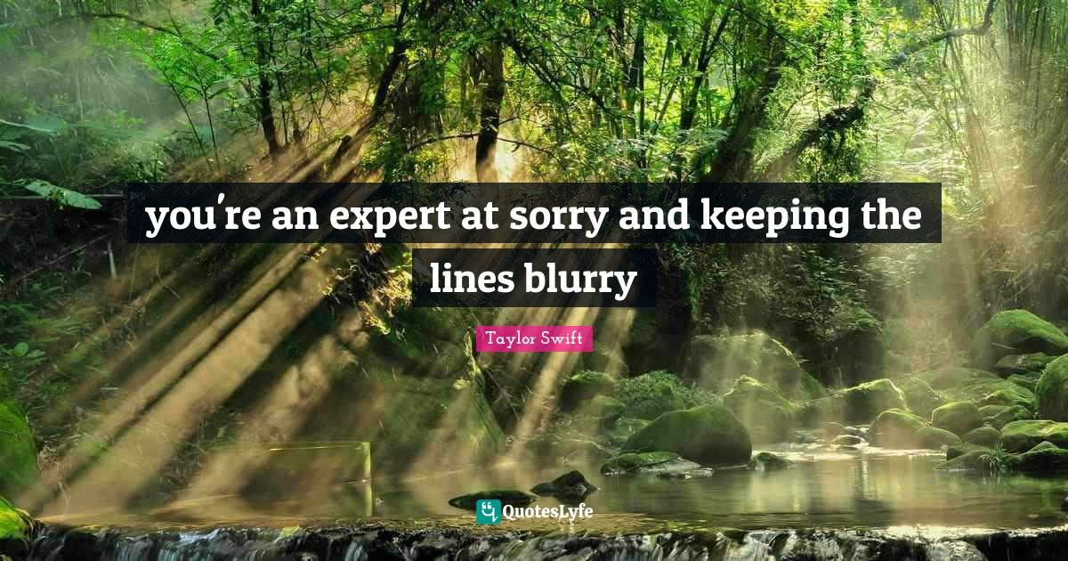"""Missing You Quotes: """"you're an expert at sorry and keeping the lines blurry"""""""