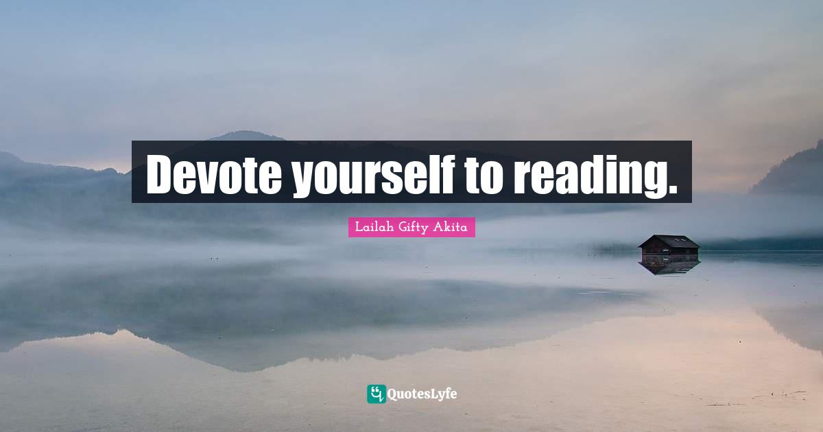 Lailah Gifty Akita Quotes: Devote yourself to reading.