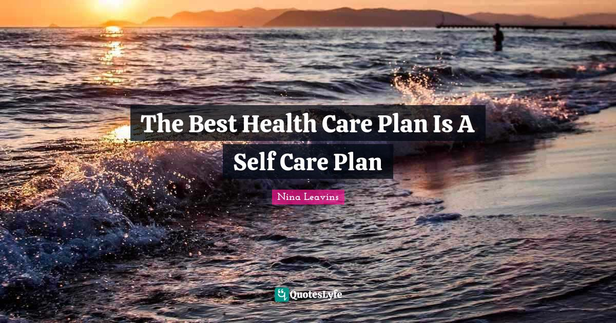 Nina Leavins Quotes: The Best Health Care Plan Is A Self Care Plan