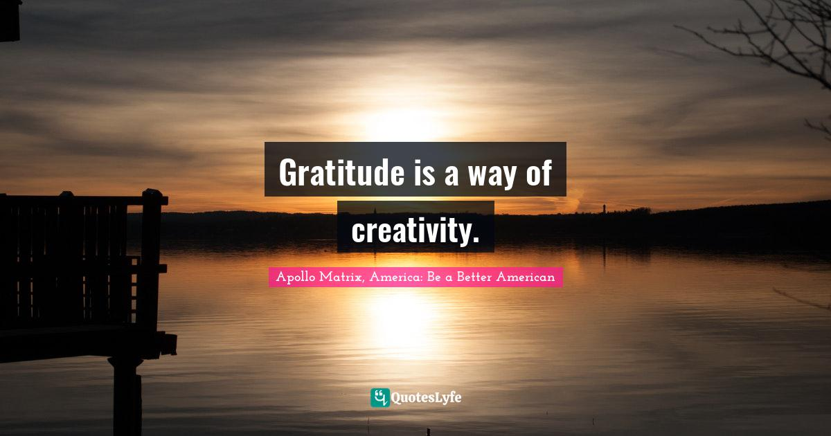 "Nadia Bandura Quotes: ""Gratitude is a way of creativity."""