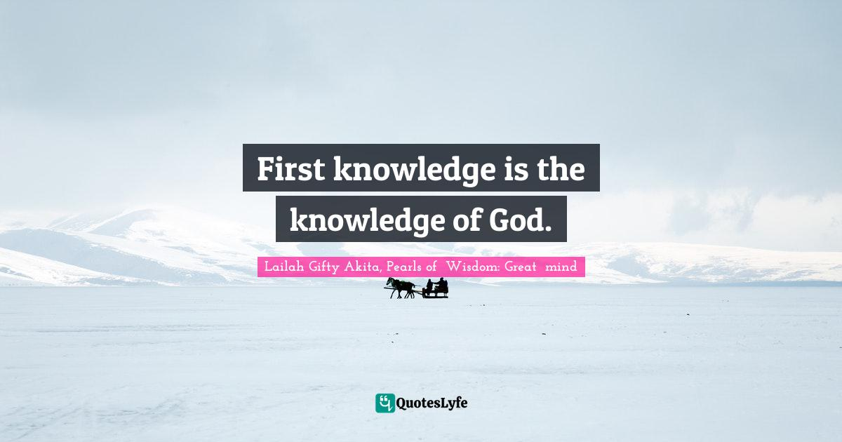 Lailah Gifty Akita, Pearls of  Wisdom: Great  mind Quotes: First knowledge is the knowledge of God.