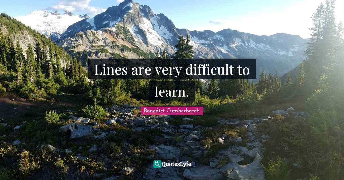 Benedict Cumberbatch Quotes: Lines are very difficult to learn.