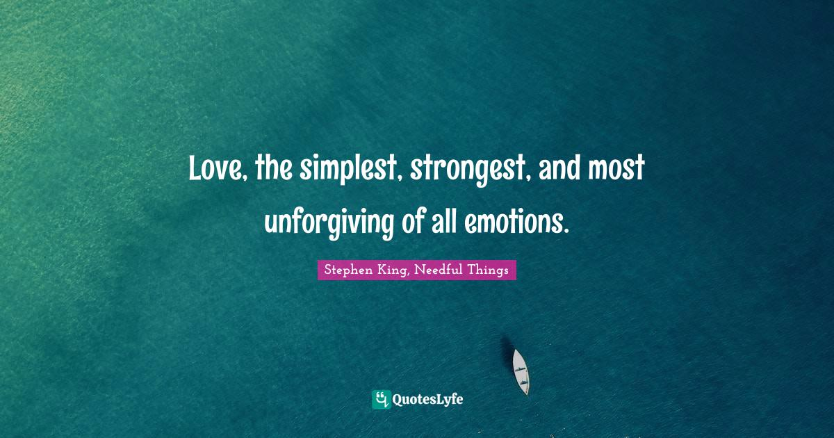 Stephen King, Needful Things Quotes: Love, the simplest, strongest, and most unforgiving of all emotions.