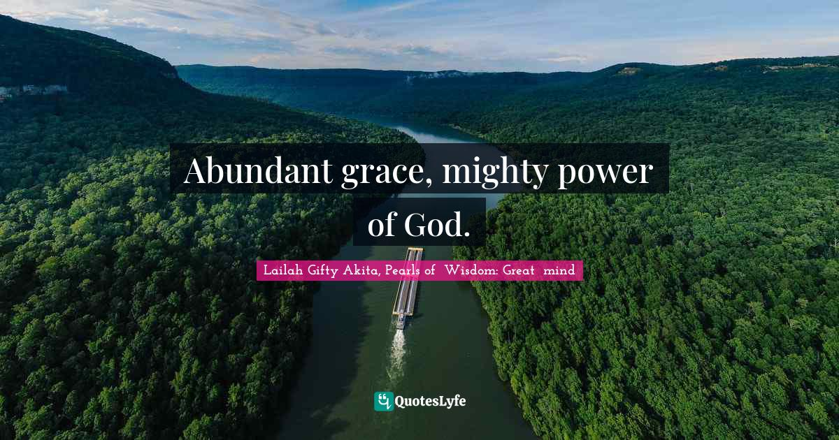 Lailah Gifty Akita, Pearls of  Wisdom: Great  mind Quotes: Abundant grace, mighty power of God.