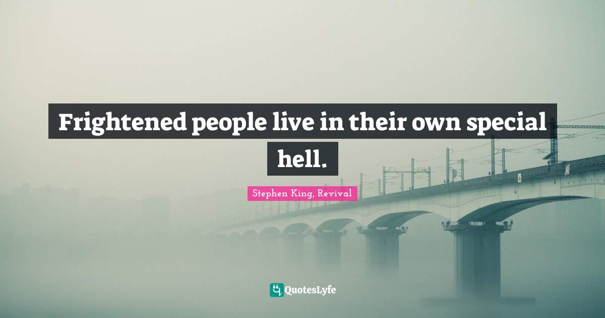 Stephen King, Revival Quotes: Frightened people live in their own special hell.