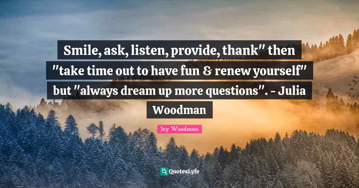 Jay Woodman Quotes: Smile, ask, listen, provide, thank