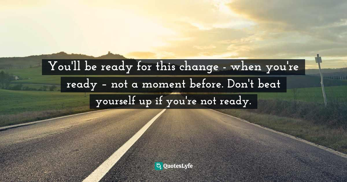 Quotes ready for change 40 Quotes