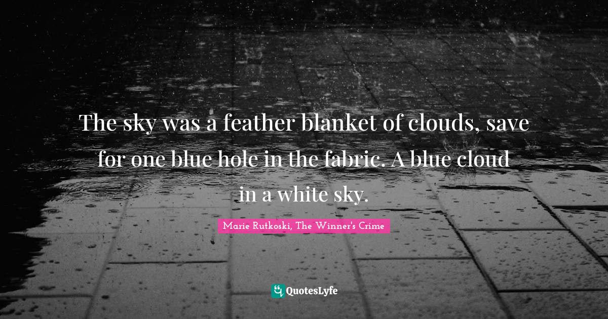 """Kestrel Quotes: """"The sky was a feather blanket of clouds, save for one blue hole in the fabric. A blue cloud in a white sky."""""""
