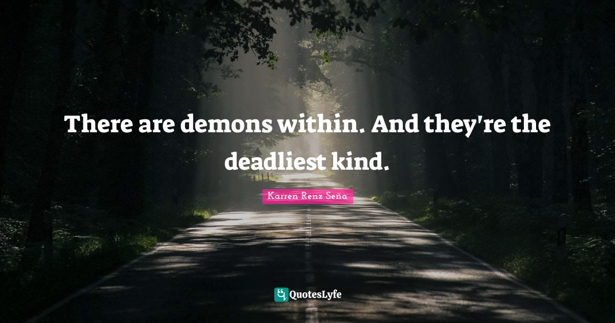 Karren Renz Seña Quotes: There are demons within. And they're the deadliest kind.