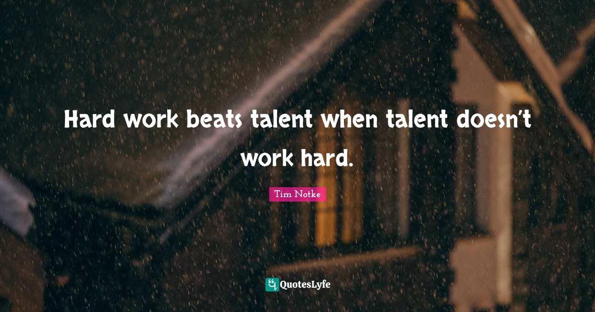 Tim Notke Quotes: Hard work beats talent when talent doesn't work hard.