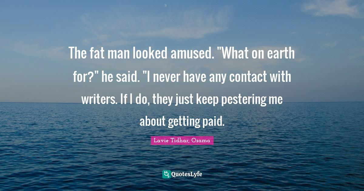 Lavie Tidhar, Osama Quotes: The fat man looked amused.