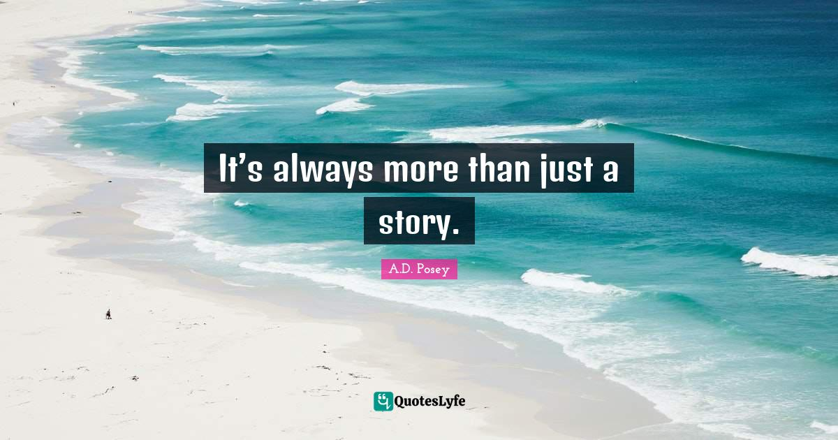 A.D. Posey Quotes: It's always more than just a story.