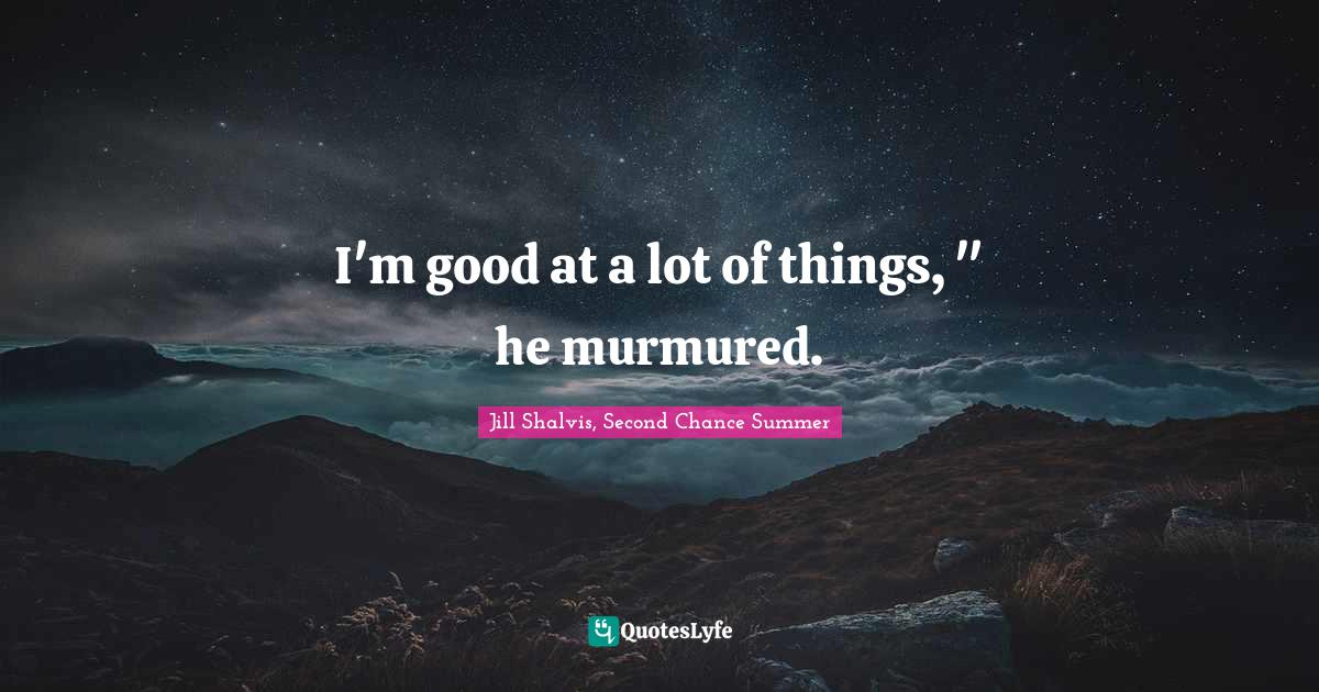 Jill Shalvis, Second Chance Summer Quotes: I'm good at a lot of things,