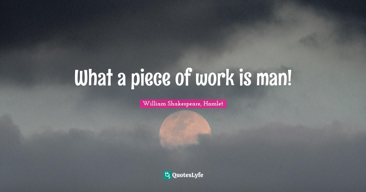 William Shakespeare, Hamlet Quotes: What a piece of work is man!