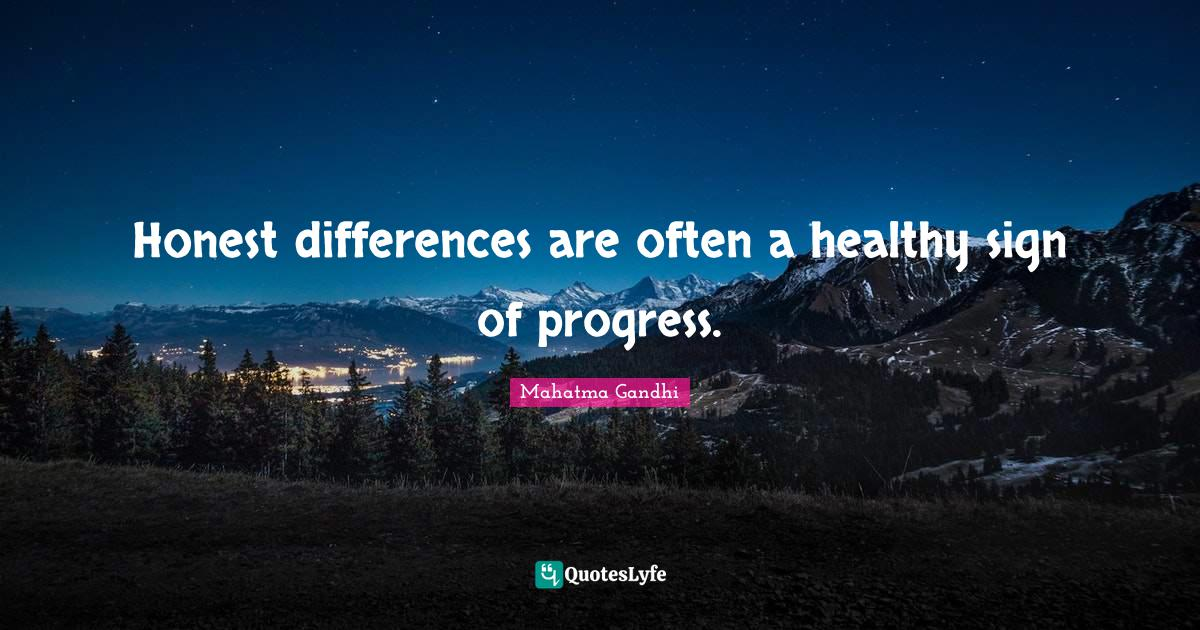 Mahatma Gandhi Quotes: Honest differences are often a healthy sign of progress.