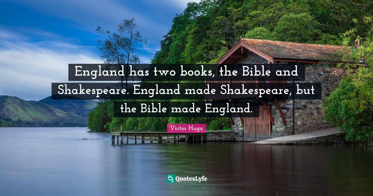 Victor Hugo Quotes: England has two books, the Bible and Shakespeare. England made Shakespeare, but the Bible made England.