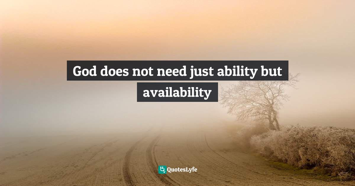 Ikechukwu Joseph, The Complete Leader: Jesus Christ the Accomplished Perfect Total Leader Quotes: God does not need just ability but availability
